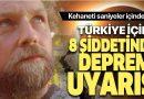 Kehaneti saatler içerisinde gerçekleşti! Türkiye için 8 Şiddetinde Deprem Uyarısı