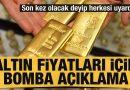 Altın fiyatları için bomba açıklama: Son kez olacak deyip herkesi uyardı