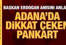 Cumhurbaşkanı Erdoğan Adana'da karşılaştığı pankartı anlattı