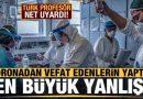 Koronavirüsten vefat edenlerin yaptığı en büyük yanlış! Türk profesör net uyardı…