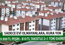 Sadece Hiç Evi Olmayanlara Kura Yok! 19.900 TL Peşin 810 TL Taksitle 2+1 TOKİ Dairesi